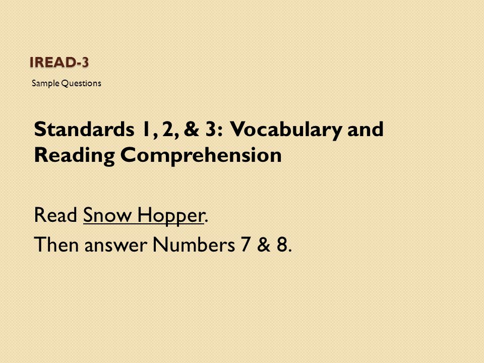 IREAD-3 Standards 1, 2, & 3: Vocabulary and Reading Comprehension Read Snow Hopper. Then answer Numbers 7 & 8.