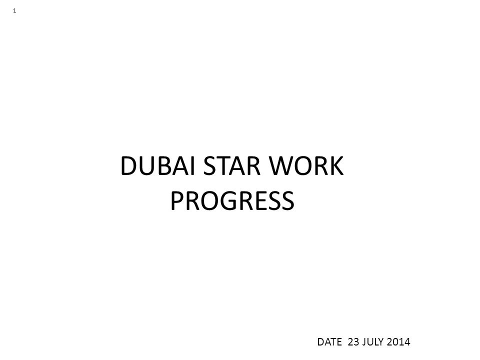DUBAI STAR WORK PROGRESS DATE 23 JULY 2014 1