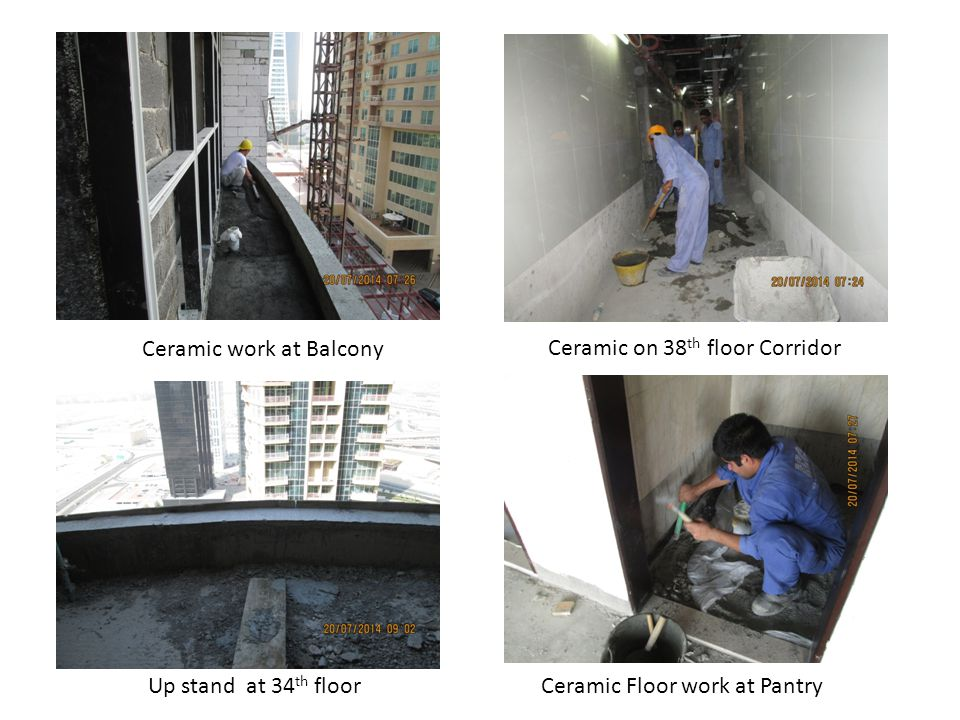 Ceramic on 38 th floor Corridor Ceramic work at Balcony Ceramic Floor work at PantryUp stand at 34 th floor