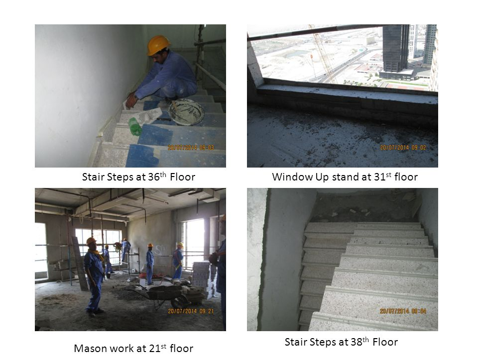 Window Up stand at 31 st floor Stair Steps at 36 th Floor Stair Steps at 38 th Floor Mason work at 21 st floor