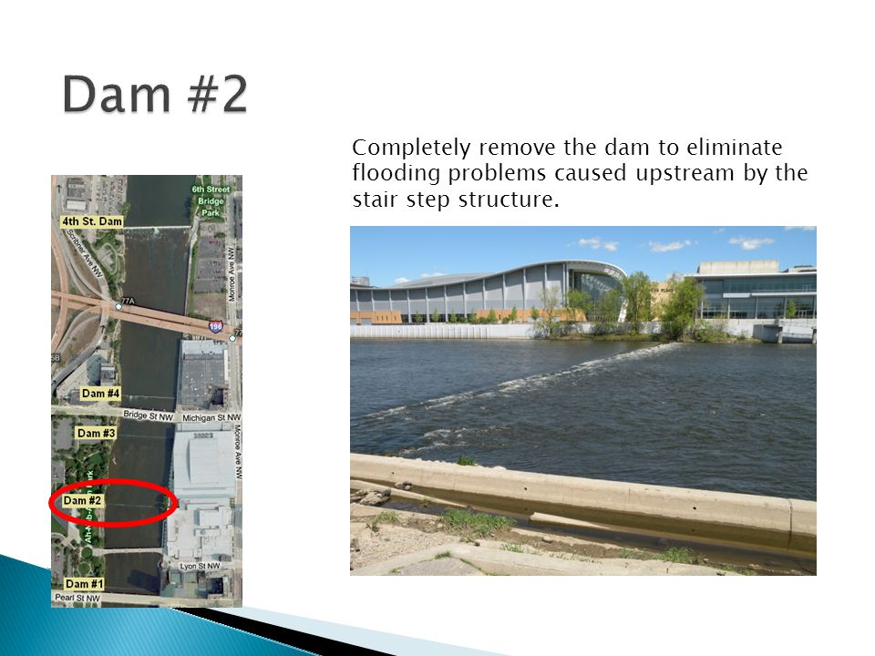 Completely remove the dam to eliminate flooding problems caused upstream by the stair step structure.