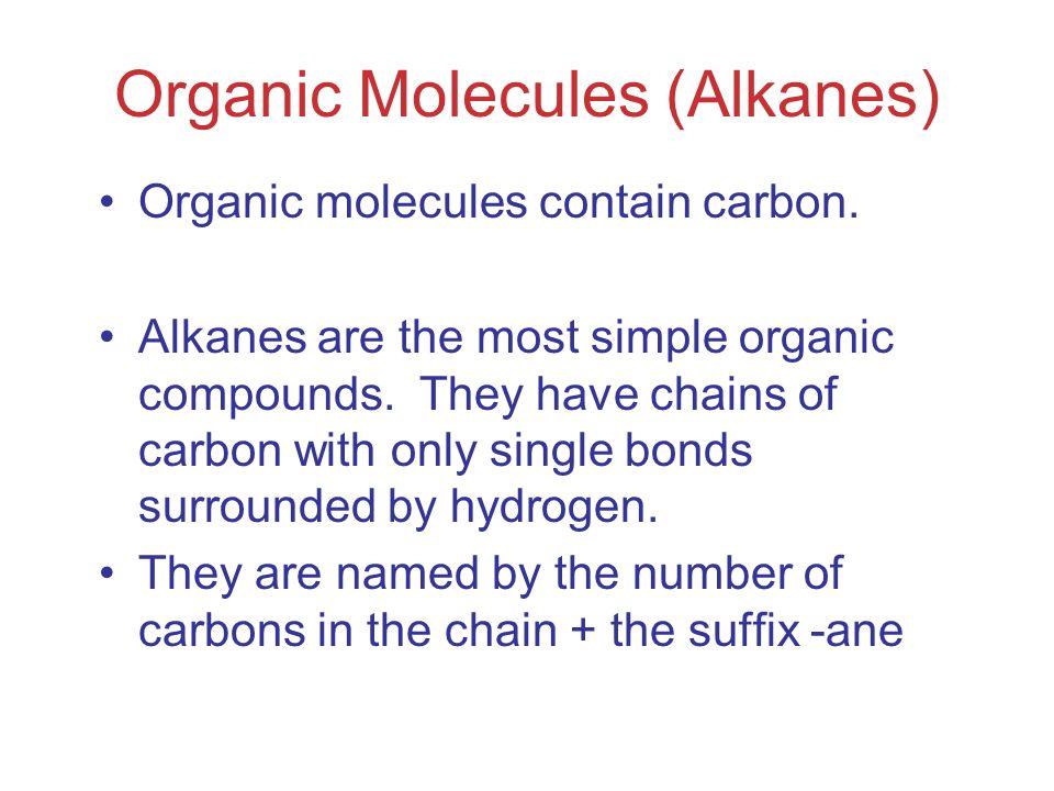Organic Molecules (Alkanes) Organic molecules contain carbon.