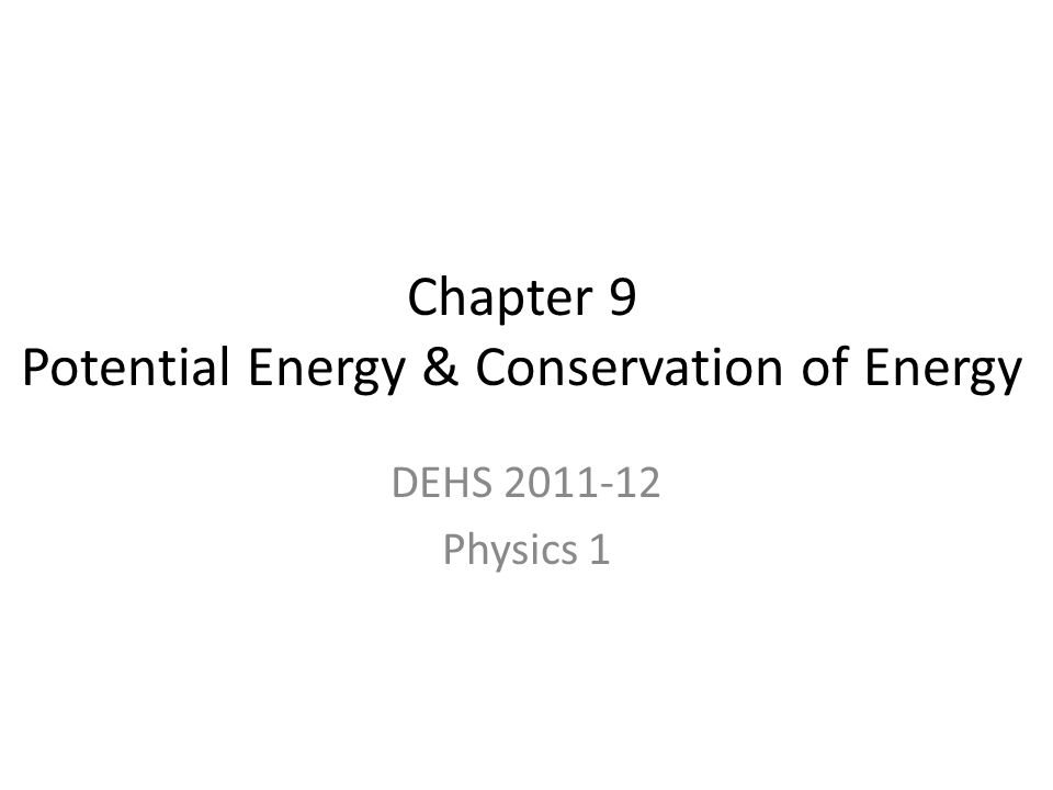 Chapter 9 Potential Energy & Conservation of Energy DEHS 2011-12 Physics 1