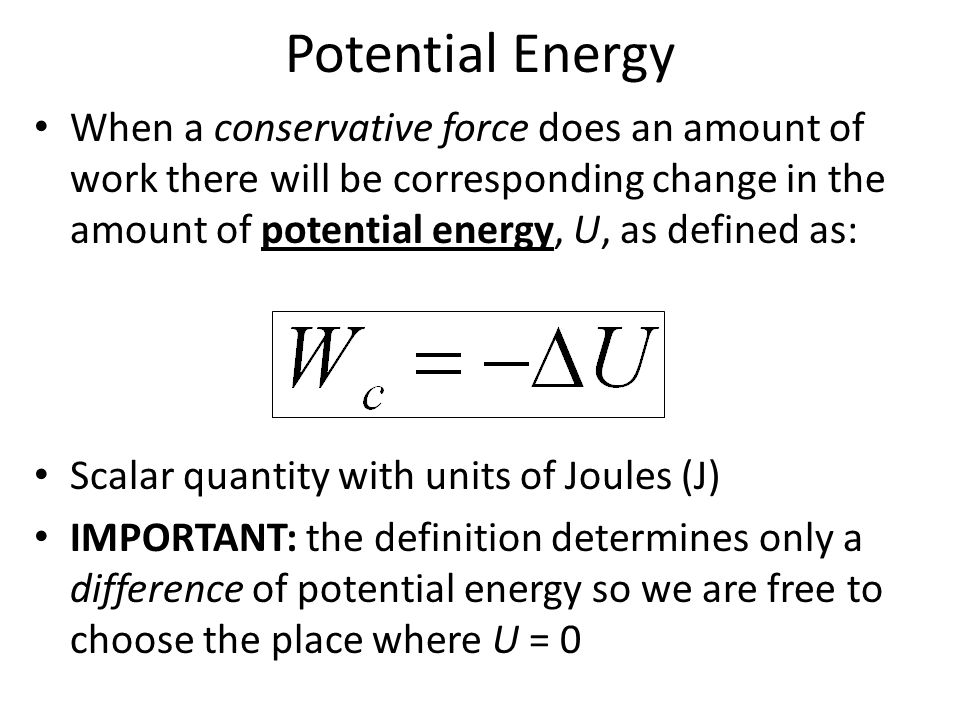 Gravitational Potential Energy For an object of mass m that is dropped a distance of y, the work done by gravity is: And since gravity is a conservative force, we apply our definition of potential energy: So we can say: