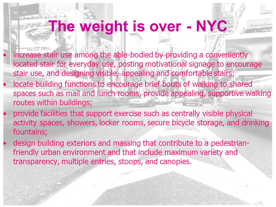 6 The weight is over - NYC increase stair use among the able-bodied by providing a conveniently located stair for everyday use, posting motivational s