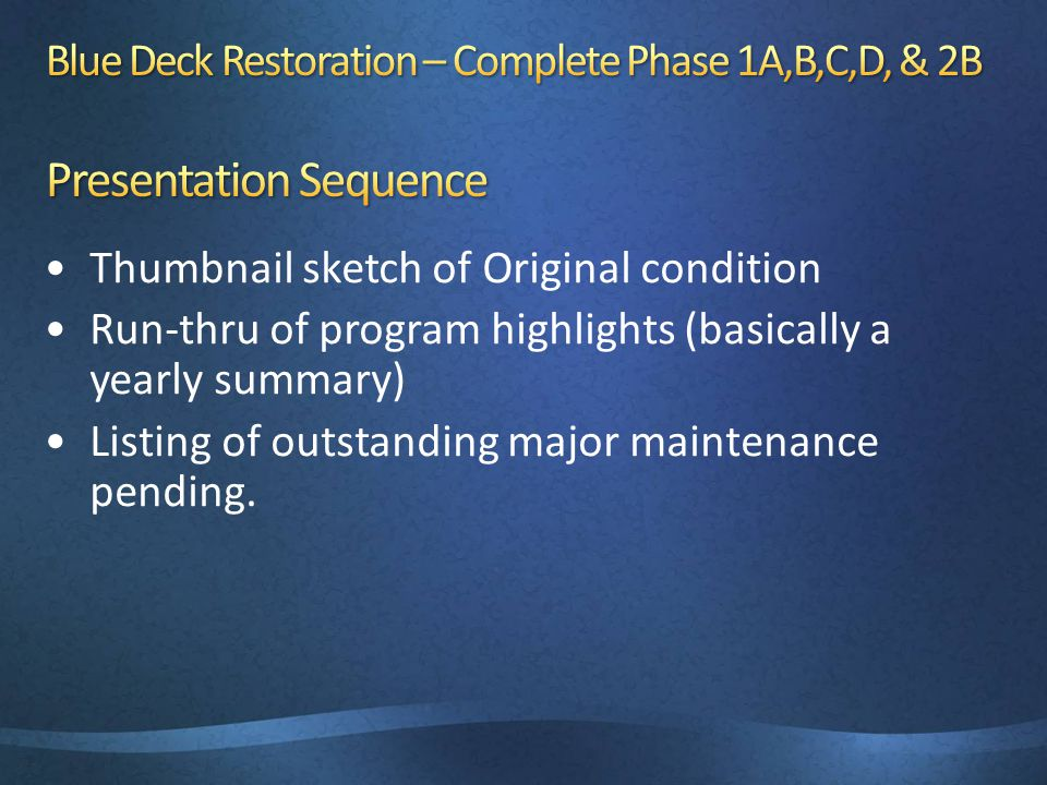 Thumbnail sketch of Original condition Run-thru of program highlights (basically a yearly summary) Listing of outstanding major maintenance pending.