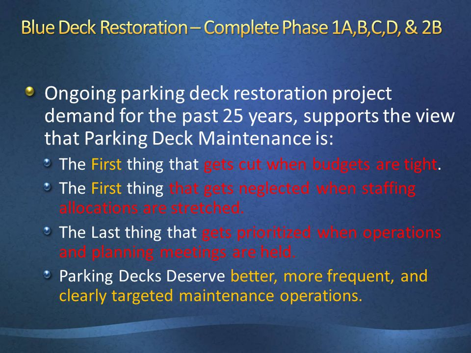 Ongoing parking deck restoration project demand for the past 25 years, supports the view that Parking Deck Maintenance is: The First thing that gets cut when budgets are tight.