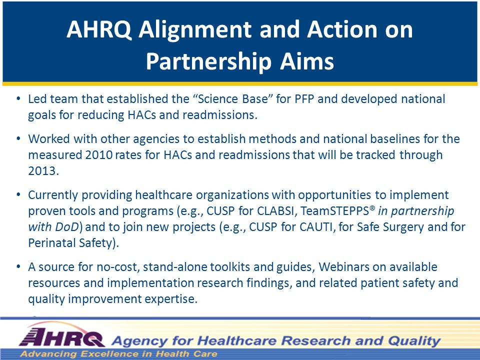 AHRQ Alignment and Action on Partnership Aims Led team that established the Science Base for PFP and developed national goals for reducing HACs and readmissions.