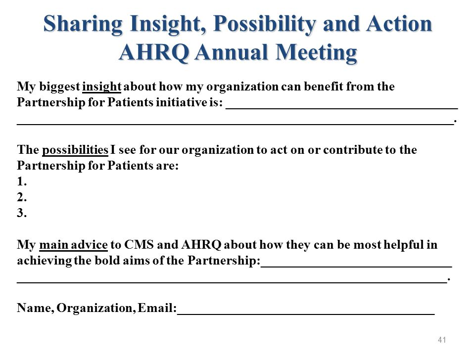 41 Sharing Insight, Possibility and Action AHRQ Annual Meeting My biggest insight about how my organization can benefit from the Partnership for Patients initiative is: ___________________________________ __________________________________________________________________.