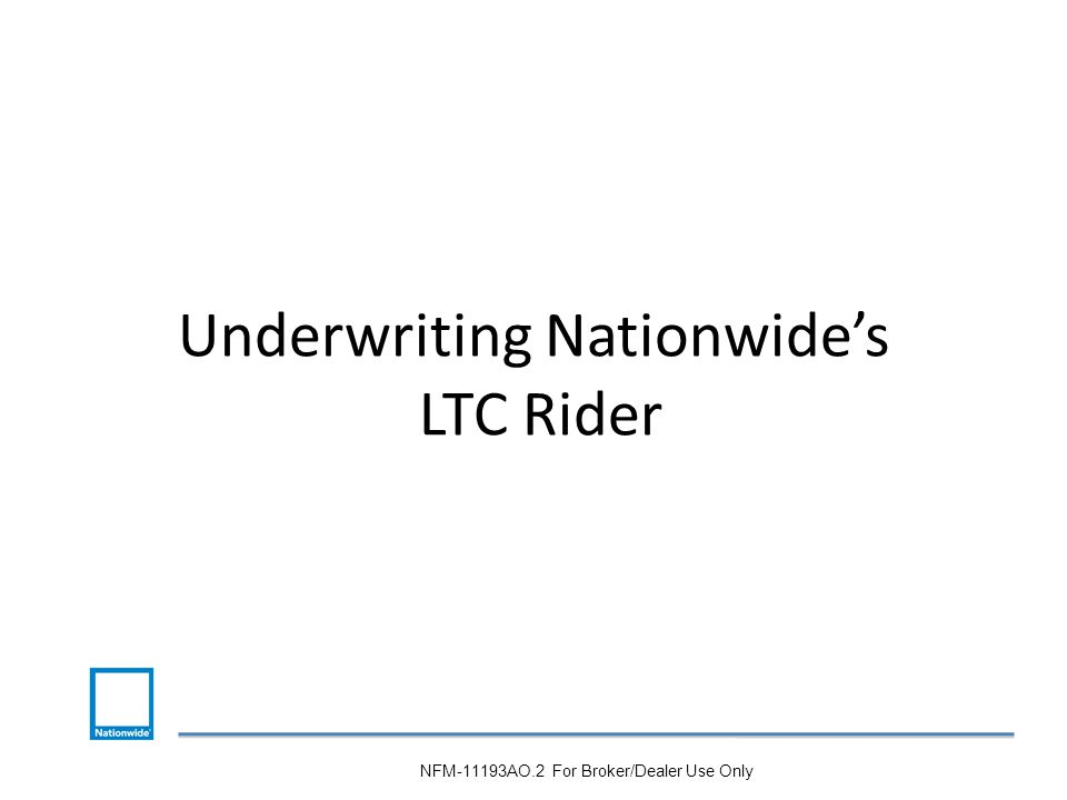 Underwriting Nationwide's LTC Rider NFM-11193AO.2 For Broker/Dealer Use Only