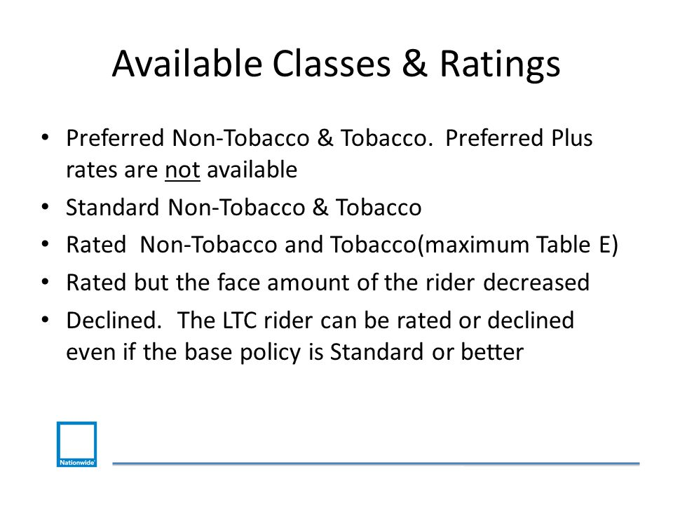 Available Classes & Ratings Preferred Non-Tobacco & Tobacco.