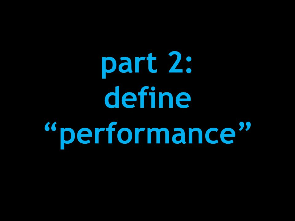 part 2: define performance