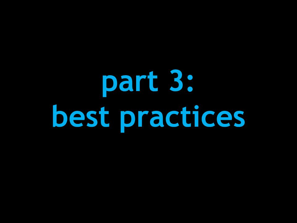 part 3: best practices