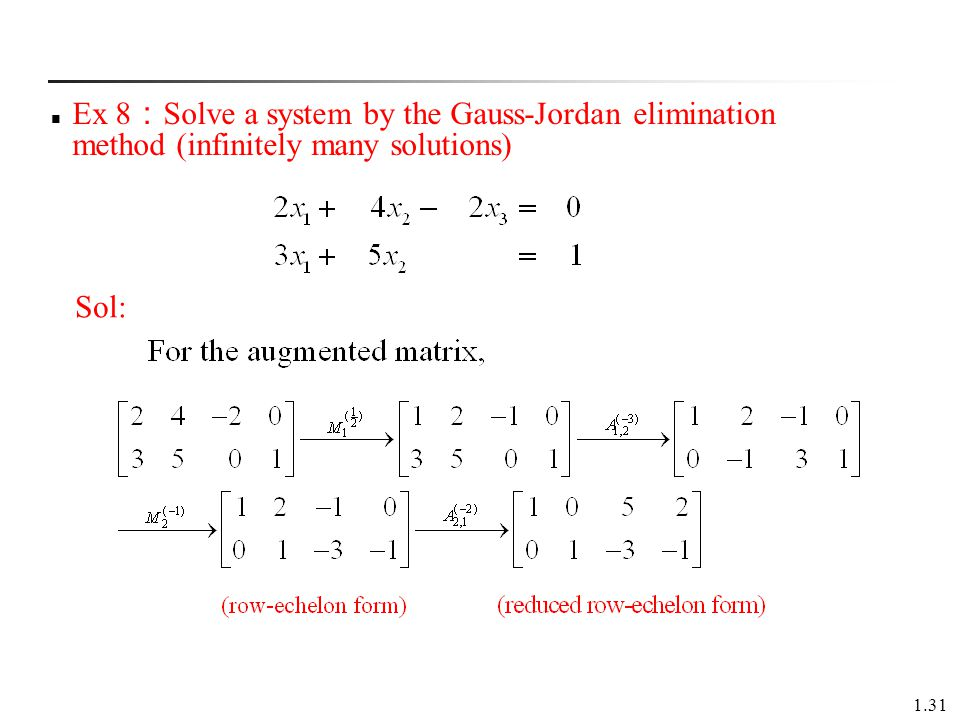 1.31 Ex 8 : Solve a system by the Gauss-Jordan elimination method (infinitely many solutions) Sol: