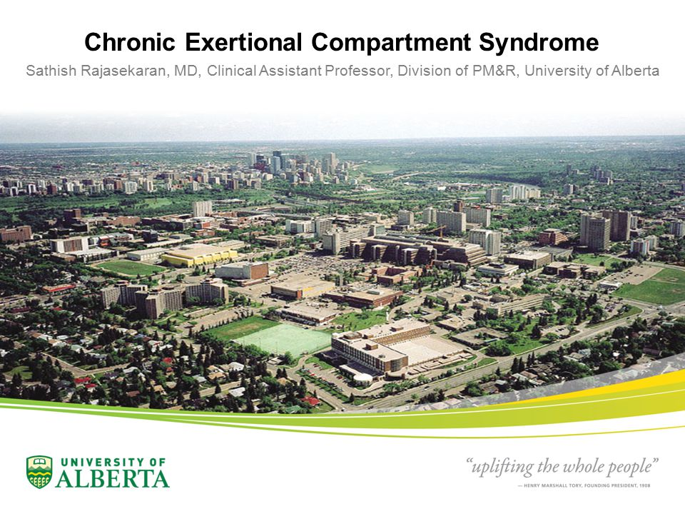 Chronic Exertional Compartment Syndrome Sathish Rajasekaran, MD, Clinical Assistant Professor, Division of PM&R, University of Alberta