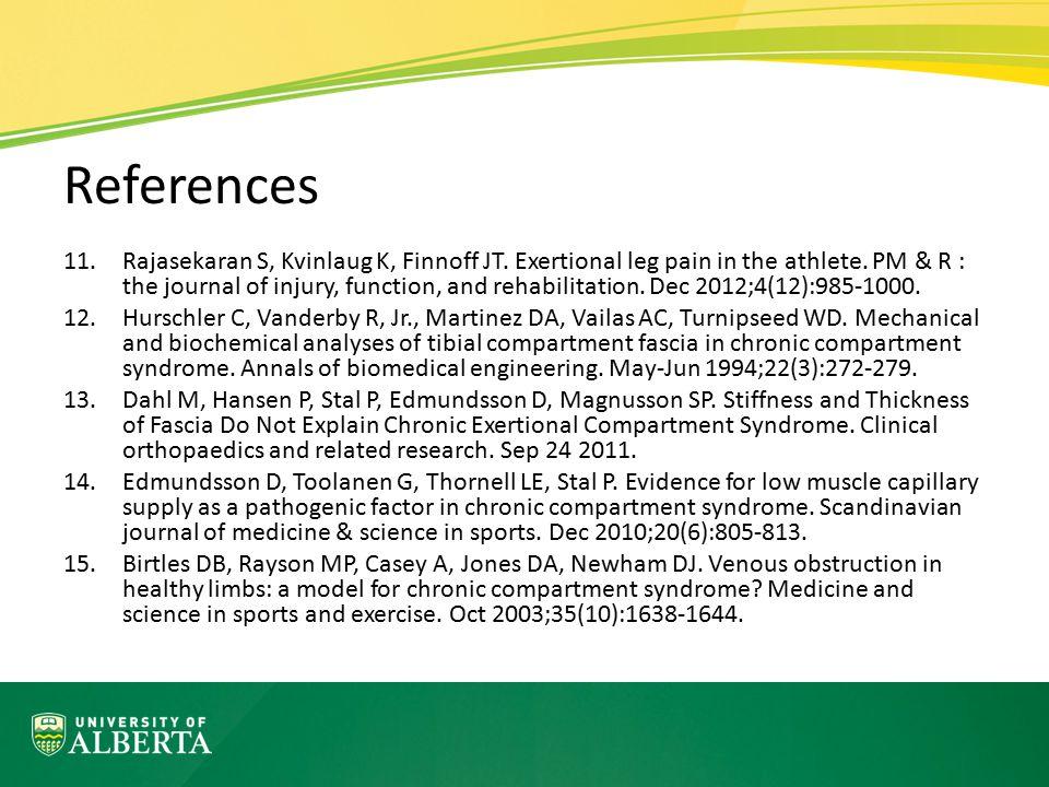 References 11.Rajasekaran S, Kvinlaug K, Finnoff JT. Exertional leg pain in the athlete. PM & R : the journal of injury, function, and rehabilitation.