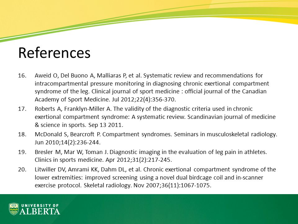 References 16.Aweid O, Del Buono A, Malliaras P, et al. Systematic review and recommendations for intracompartmental pressure monitoring in diagnosing
