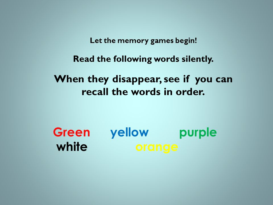 Let the memory games begin. Read the following words silently.