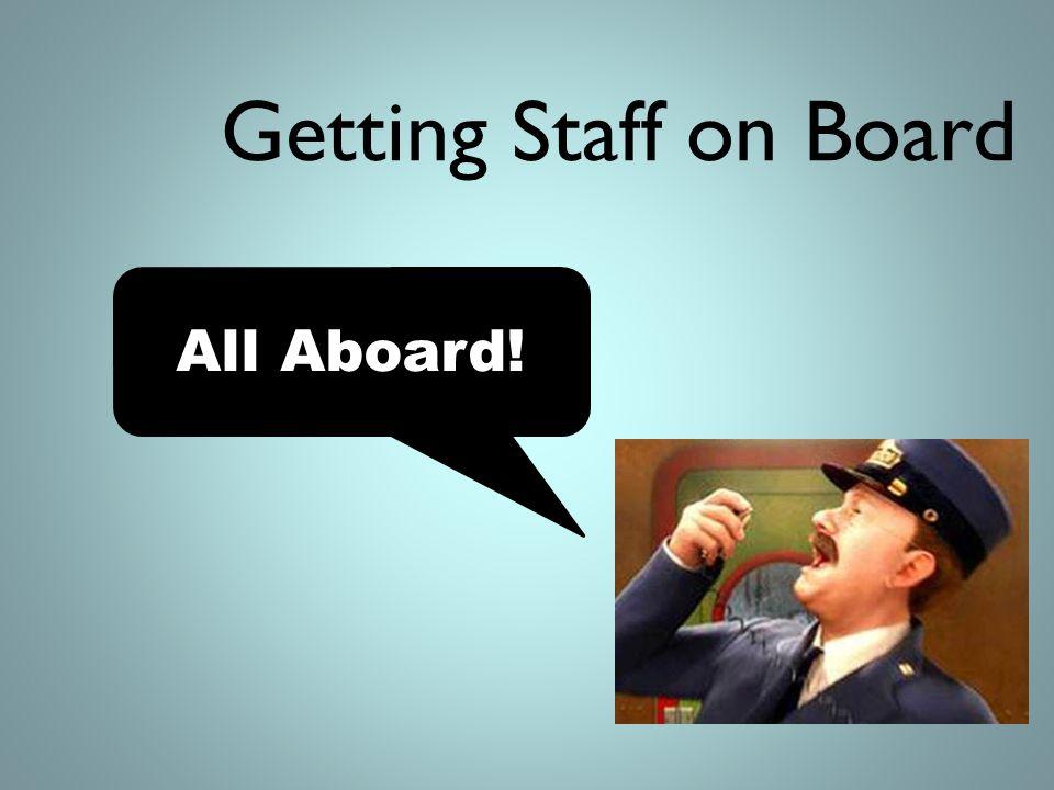 Getting Staff on Board All Aboard!