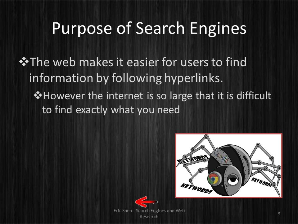 Content Eric Shen - Search Engines and Web Research 2  Purpose of Search Engines Purpose of Search Engines  Importance of Search Engines Importance