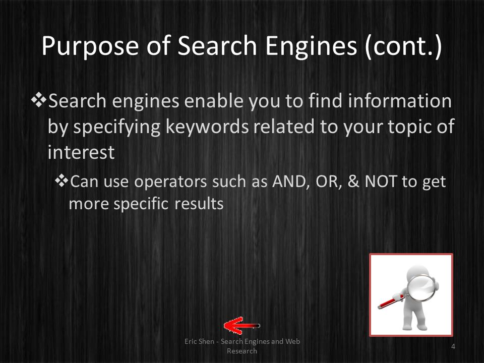 Purpose of Search Engines Eric Shen - Search Engines and Web Research 3  The web makes it easier for users to find information by following hyperlink