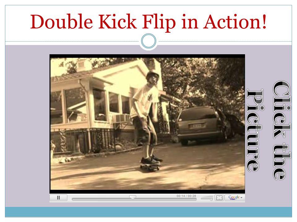 Double Kick Flip When the board flips twice vertically