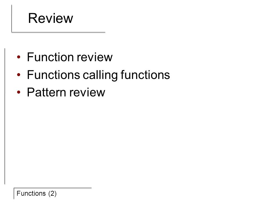 Functions (2) Review Function review Functions calling functions Pattern review