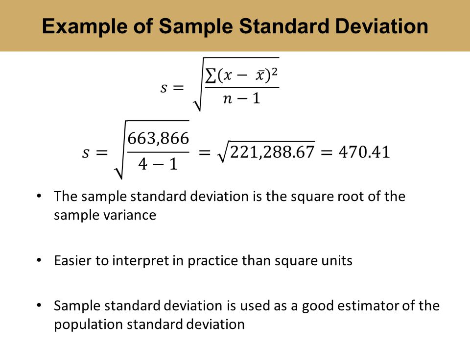Example of Sample Standard Deviation The sample standard deviation is the square root of the sample variance Easier to interpret in practice than squa