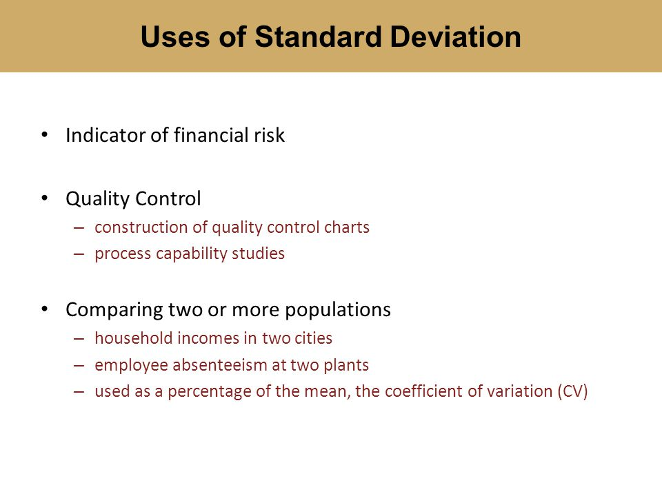 Indicator of financial risk Quality Control – construction of quality control charts – process capability studies Comparing two or more populations –