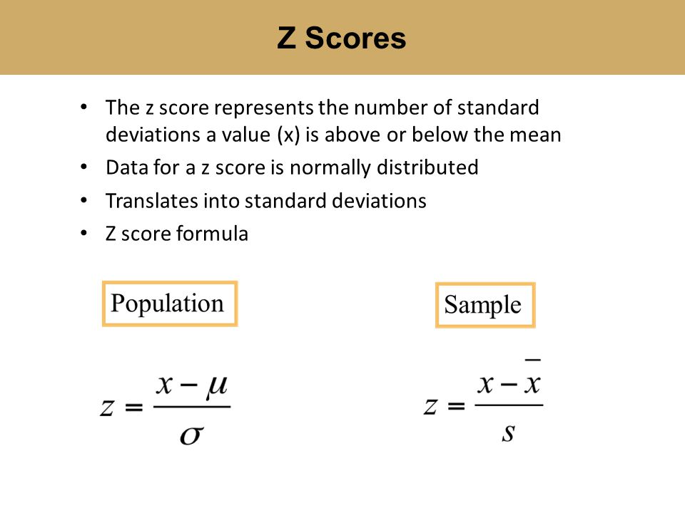 The z score represents the number of standard deviations a value (x) is above or below the mean Data for a z score is normally distributed Translates