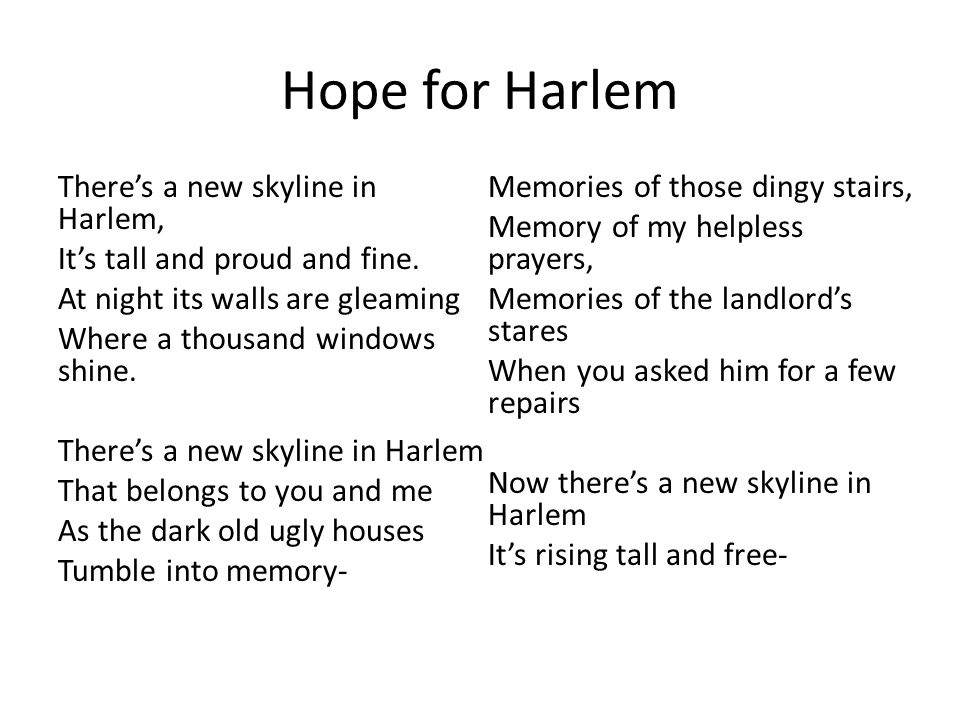 Hope for Harlem There's a new skyline in Harlem, It's tall and proud and fine. At night its walls are gleaming Where a thousand windows shine. There's