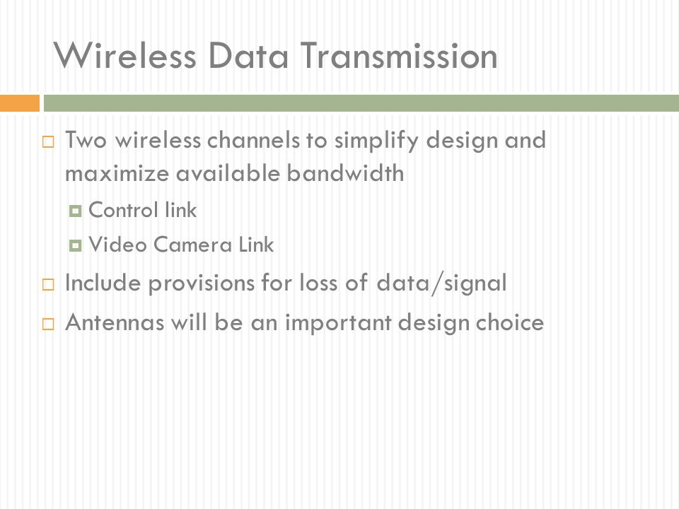 Wireless Data Transmission  Two wireless channels to simplify design and maximize available bandwidth  Control link  Video Camera Link  Include pr