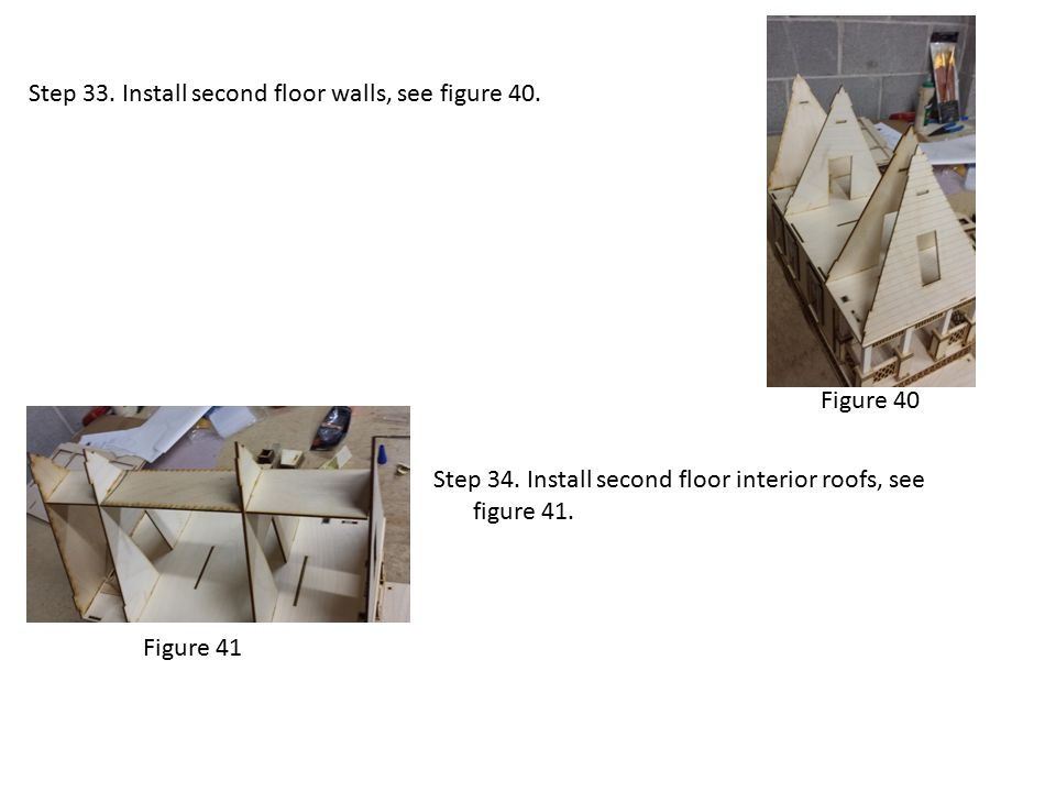 Step 33. Install second floor walls, see figure 40. Figure 40 Figure 41 Step 34. Install second floor interior roofs, see figure 41.