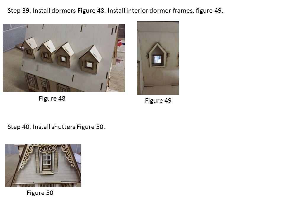 Step 39. Install dormers Figure 48. Install interior dormer frames, figure 49.