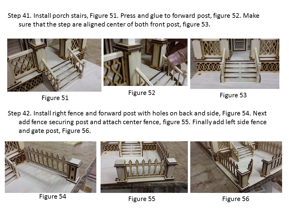 Figure 51 Step 41. Install porch stairs, Figure 51. Press and glue to forward post, figure 52. Make sure that the step are aligned center of both fron