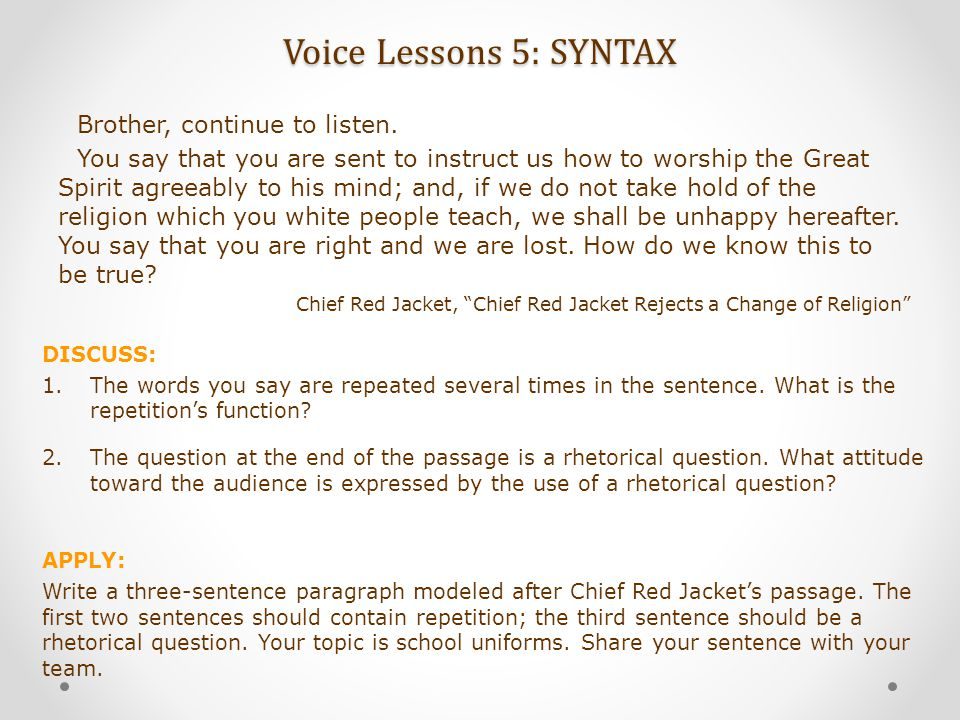 Voice Lessons 5: SYNTAX DISCUSS: 1.The words you say are repeated several times in the sentence. What is the repetition's function? 2.The question at