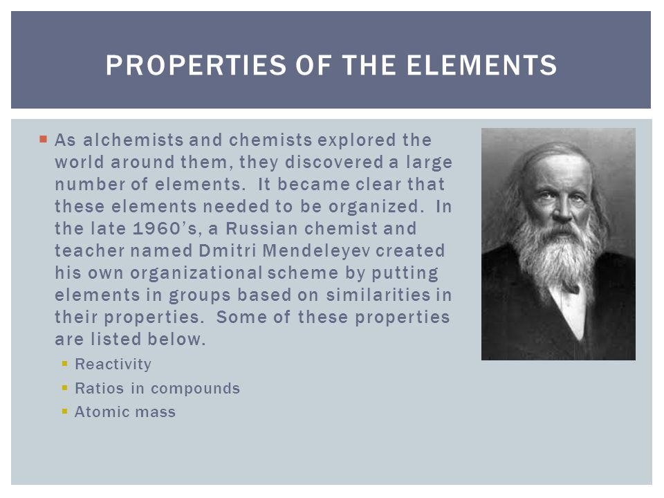  As alchemists and chemists explored the world around them, they discovered a large number of elements.
