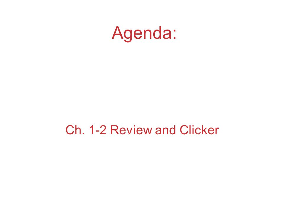Agenda: Ch. 1-2 Review and Clicker