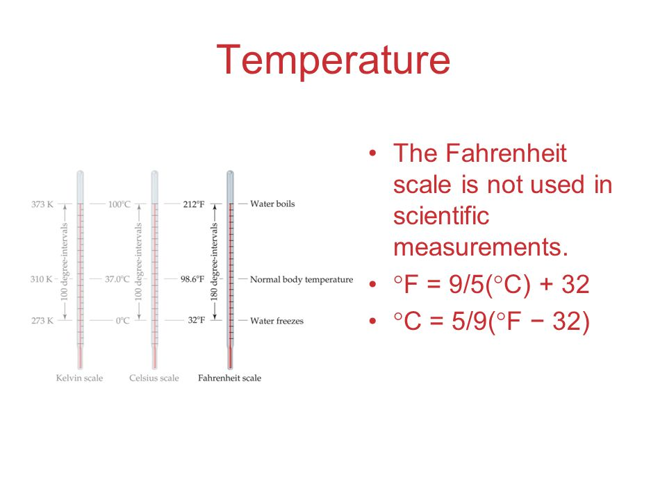 Temperature The Fahrenheit scale is not used in scientific measurements.