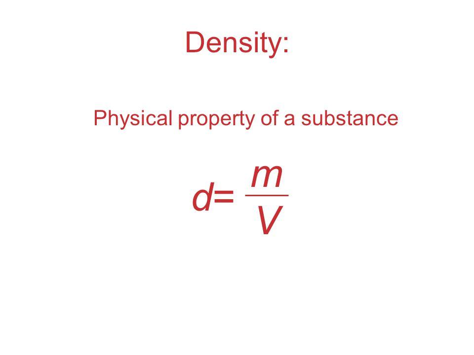 Density: Physical property of a substance d=d= mVmV