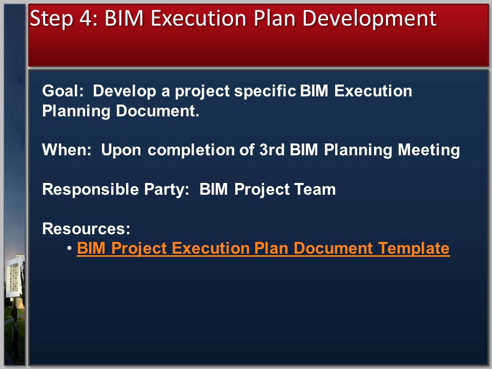 Step 4: BIM Execution Plan Development Goal: Develop a project specific BIM Execution Planning Document.