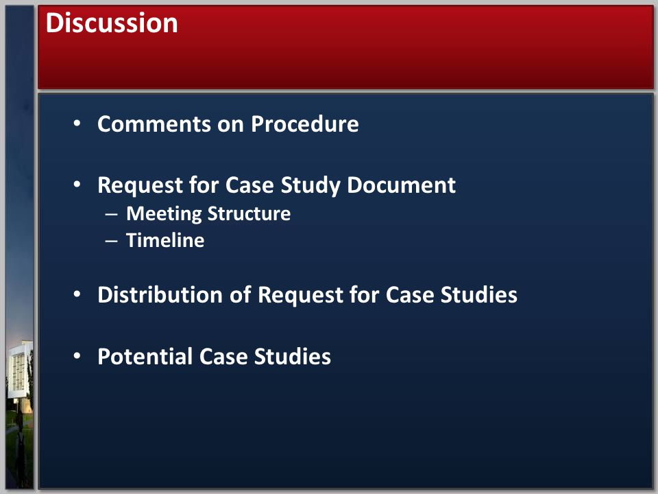 Comments on Procedure Request for Case Study Document – Meeting Structure – Timeline Distribution of Request for Case Studies Potential Case Studies Discussion