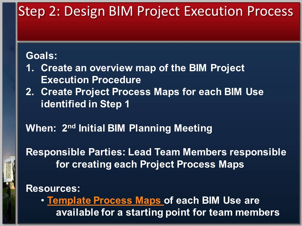 Step 2: Design BIM Project Execution Process Goals: 1.Create an overview map of the BIM Project Execution Procedure 2.Create Project Process Maps for