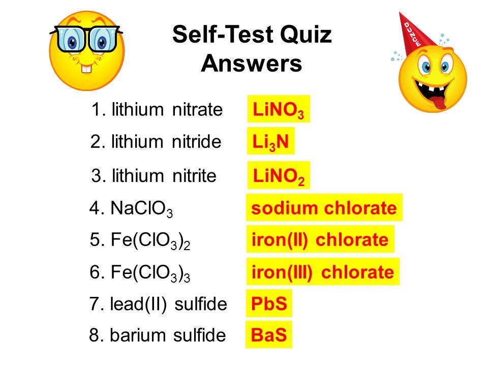 4. NaClO 3 5. Fe(ClO 3 ) 2 1. lithium nitrate 2. lithium nitride 3. lithium nitrite 7. lead(II) sulfide 8. barium sulfide 6. Fe(ClO 3 ) 3 9. Never sho