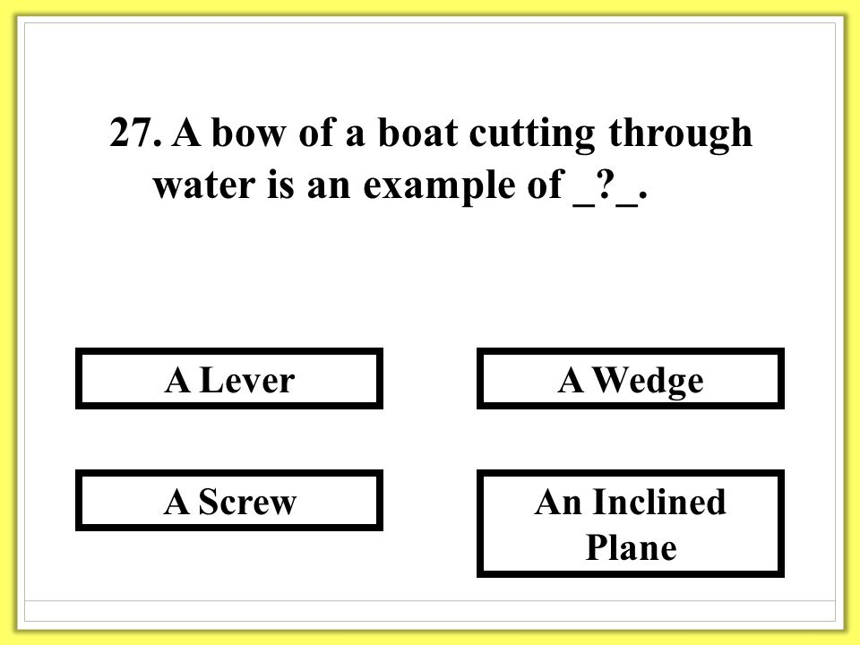 27. A bow of a boat cutting through water is an example of _ _.