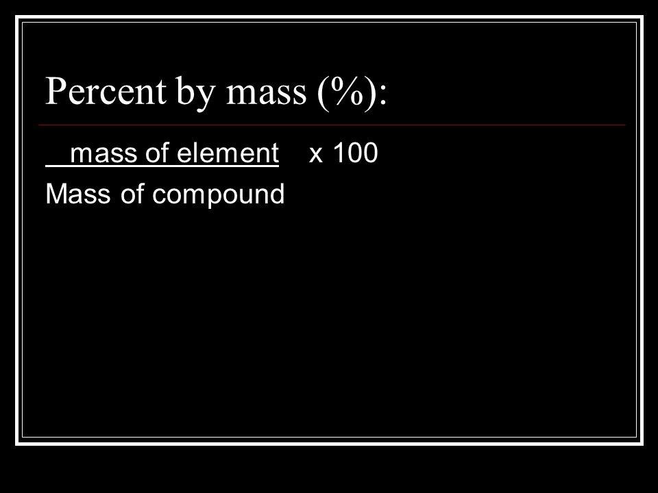 Percent by mass (%): mass of element x 100 Mass of compound