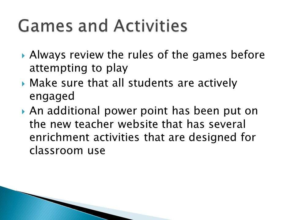  Always review the rules of the games before attempting to play  Make sure that all students are actively engaged  An additional power point has be