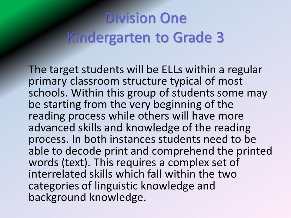 Division One Kindergarten to Grade 3 The target students will be ELLs within a regular primary classroom structure typical of most schools.