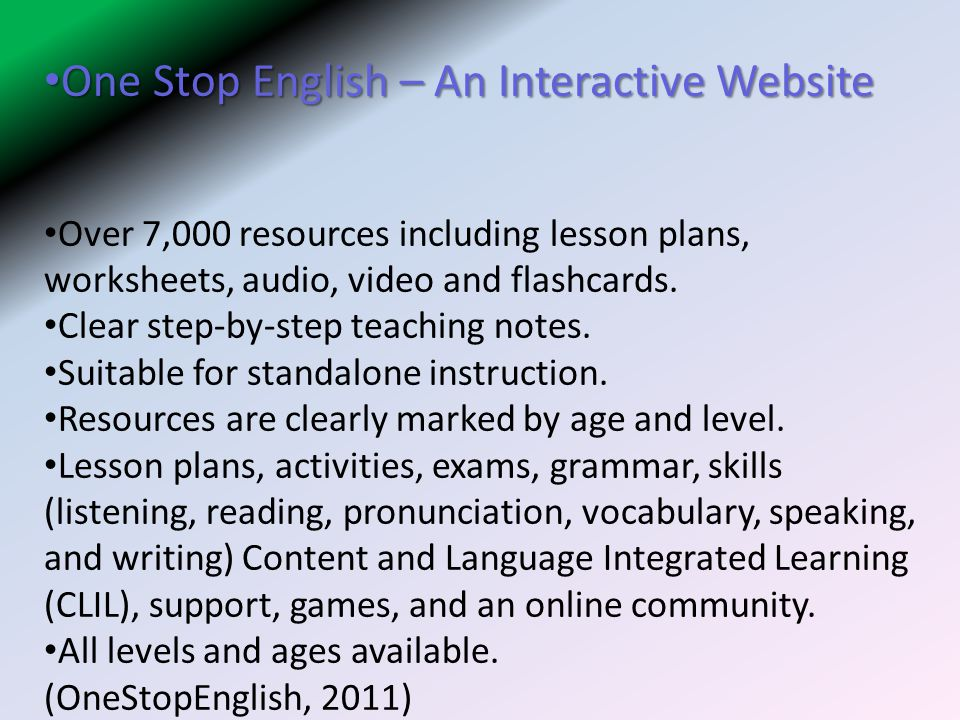 One Stop English – An Interactive Website One Stop English – An Interactive Website Over 7,000 resources including lesson plans, worksheets, audio, video and flashcards.