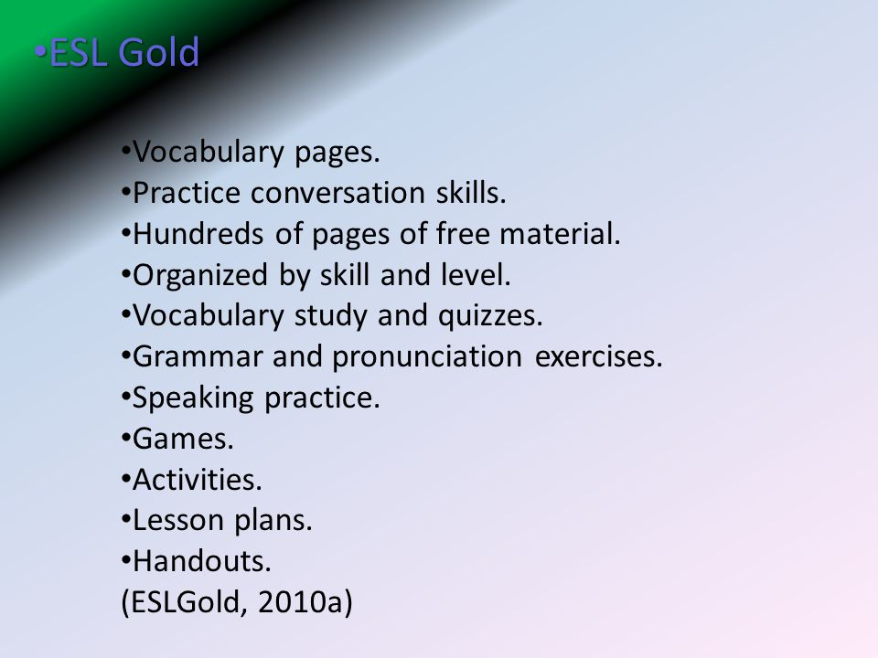 ESL Gold ESL Gold Vocabulary pages.Practice conversation skills.
